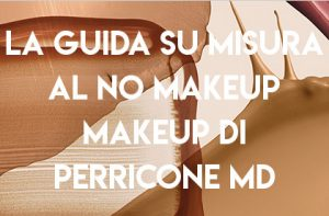 La Guida su misura al NO MAKEUP make up di Perricone MD